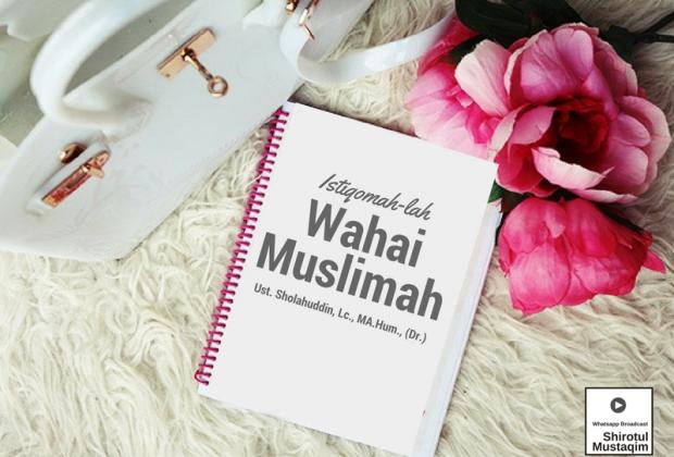 Istiqomah-lah Wahai Para Muslimah