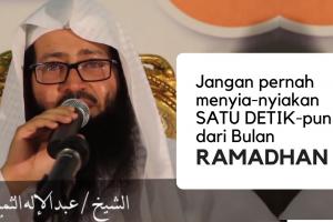 Jangan Sia-siakan Satu Detik-pun dari Bulan Ramadhan